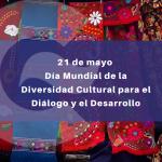 21 de mayo, Día Mundial de la Diversidad Cultural para el Diálogo y el Desarrollo
